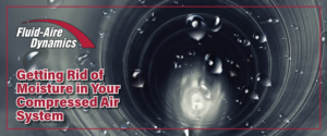 Getting Rid of Moisture in Your Compressed Air System